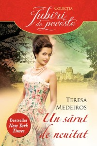Un sărut de neuitat - Teresa Medeiros - Colecția Iubiri de poveste