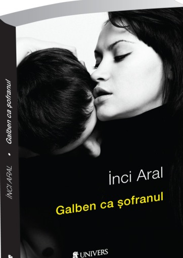 Galben ca şofranul - Inci Aral - Editura Univers