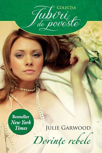 Dorinte rebele - Julie Garwood - Colectia Iubiri de poveste