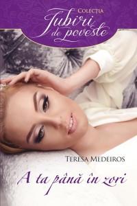 A ta pana in zori - Teresa Medeiros - Colectia Iubiri de poveste