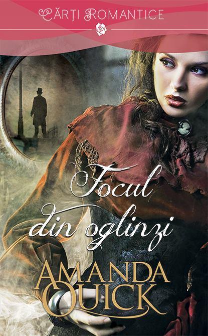 Focul din oglinzi de Amanda Quick-Colectia Carti Romantice
