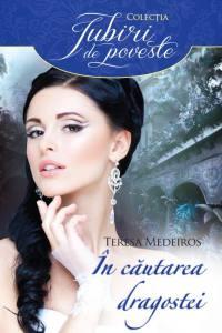 In cautarea dragostei - Teresa Medeiros - Colectia Iubiri de poveste