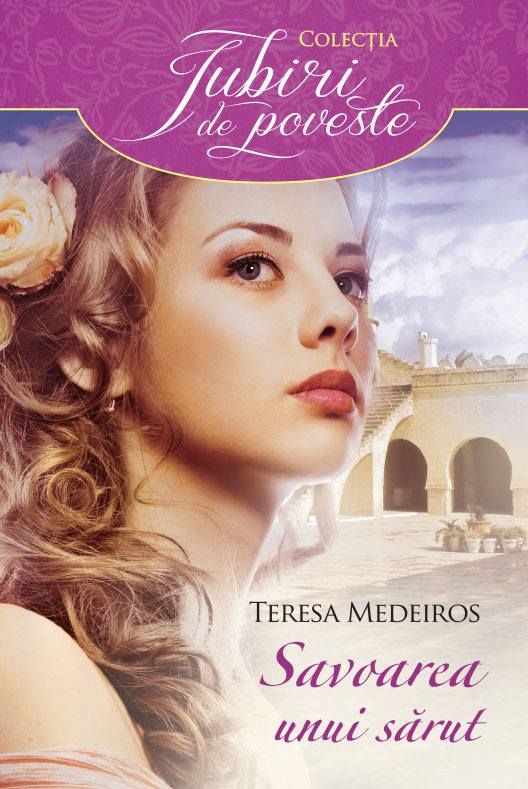 Savoarea unui sarut - Teresa Medeiros - Colectia Iubiri de poveste
