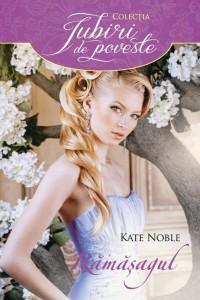Rămășagul - Kate Noble - Colecția Iubiri de poveste