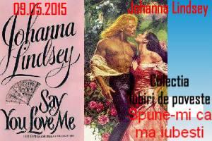 Spune-mi ca ma iubesti - Johanna Lindsey - Colectia Iubiri de poveste