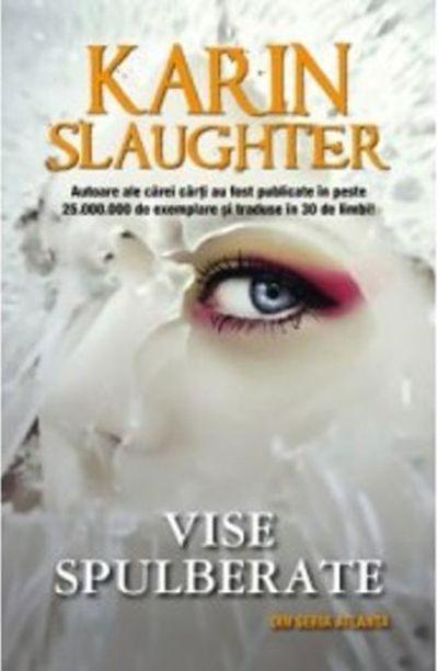 Vise spulberate de Karin Slaughter