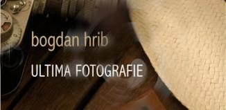 Ultima fotografie de Bogdan Hrib-Editura Cartea Românească