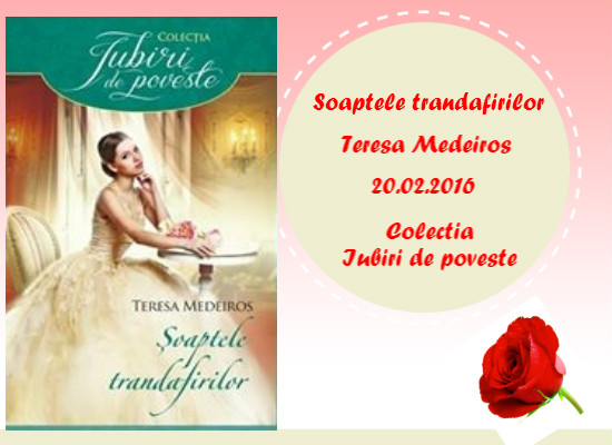 Șoaptele trandafirilor - Teresa Medeiros - Colecția Iubiri de poveste