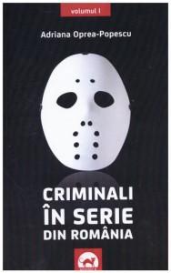 Criminali in serie din Romania vol 1 de Adriana Oprea-Popescu
