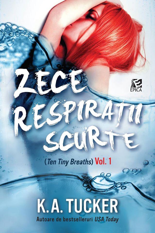 Zece respiratii scurte Ten Tiny Breaths de K. A. Tucker