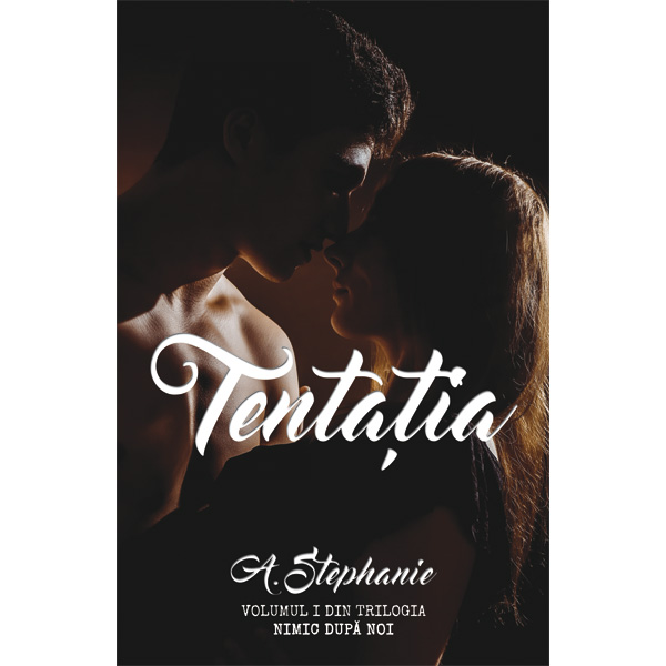 Tentația de A. Stephanie - vol.1 Nimic dupa noi (trilogie)