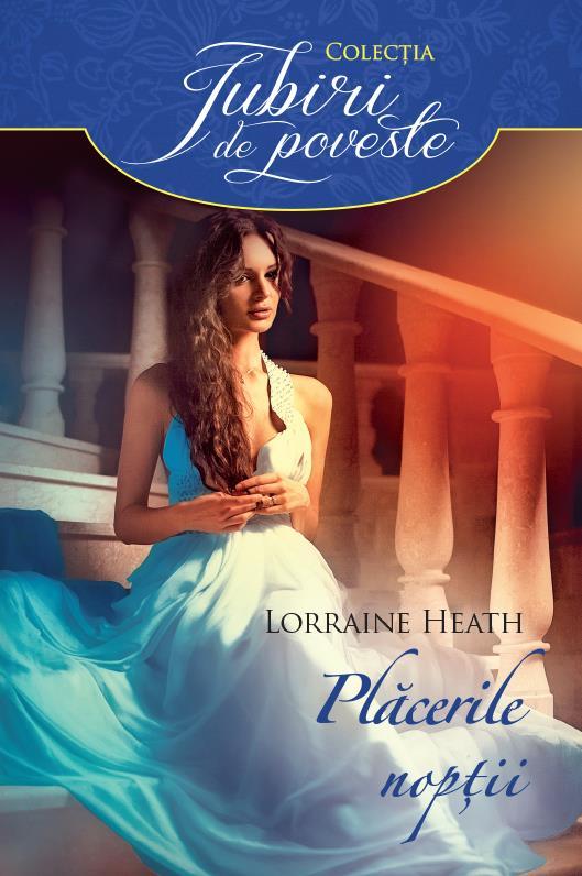 Plăcerile nopții de Lorraine Heath - Colecția Iubiri de poveste