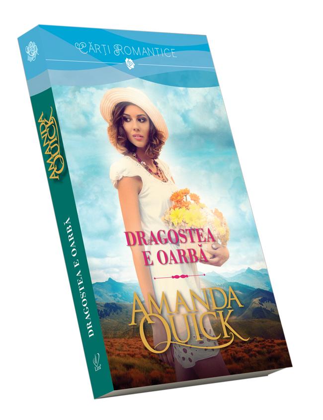 Dragostea e oarbă de Amanda Quick-Colecţia Cărţi Romantice