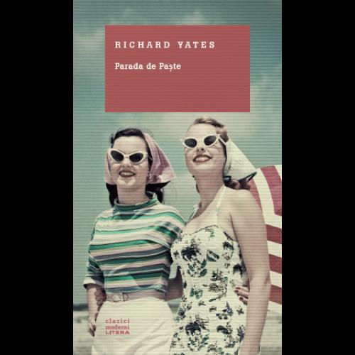 Parada de Paşte - Richard Yates - Editura Litera
