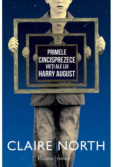 Primele cincisprezece vieti ale lui Harry August - Claire North