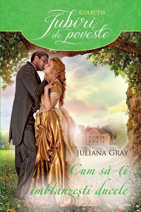 Cum sa-ti imblanzesti ducele - Juliana Gray - Colectia Iubiri de poveste