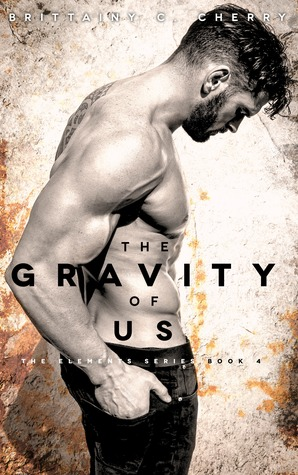The Gravity of Us by Brittainy C. Cherry (Elements #4)