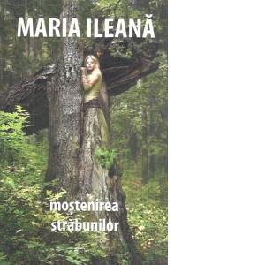 Moştenirea străbunilor - Maria Ileana - Editura Tritonic - prezentare