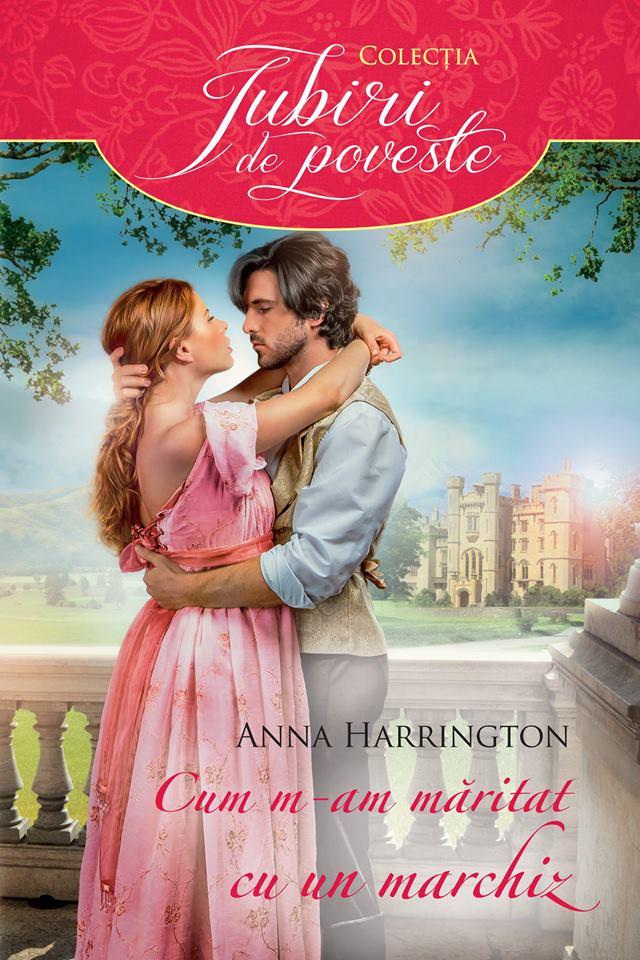 Cum m-am măritat cu un marchiz - Anna Harrington - Colecţia Iubiri de poveste