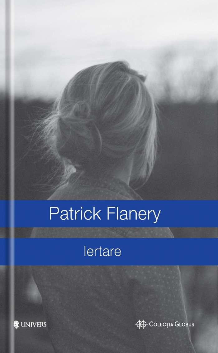 Iertare - Patrick Flanery - Editura Univers - prezentare
