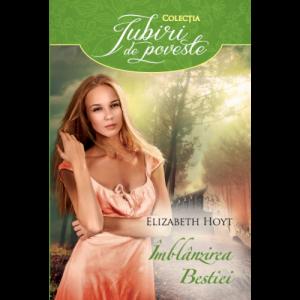 ÎMBLÂNZIREA BESTIEI-To Beguile a Beast(2009)-Colecția Iubiri de poveste-Editura Alma/Litera