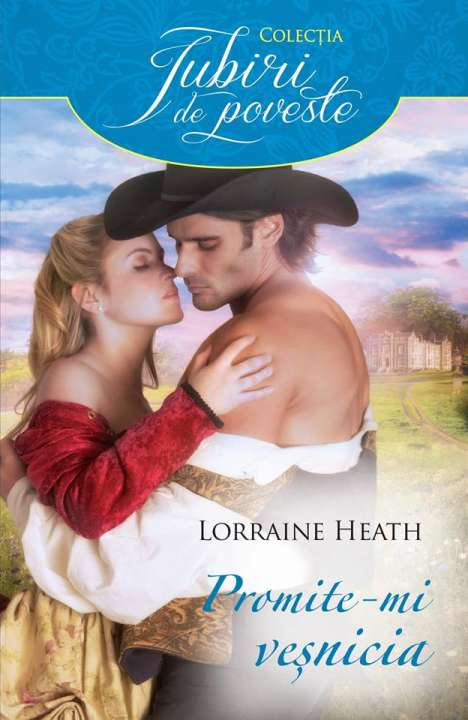Promite-mi veşnicia - Lorraine Heath - Colecția Iubiri de poveste - prezentare