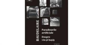 Paradisurile artificiale. Despre vin și hașiș de Charles Baudelaire