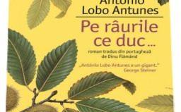 Pe râurile ce duc...de António Lobo Antunes-Humanitas-prezentare