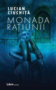 Monada raţiunii de Lucian Ciuchiţă-Libris Editorial