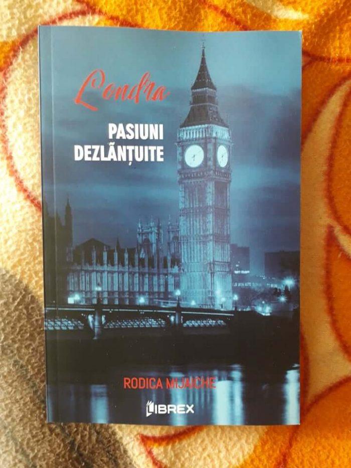 Londra. Pasiuni dezlănțuite de Rodica Mijaiche-Librex