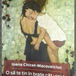 O să te țin în brate cât vrei tu și încă o secundă-Ioana Chicet-Macoveiciuc
