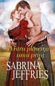 PENTRU PLĂCEREA UNUI PRINȚ de Sabrina Jeffries-Colectia Iubiri de poveste