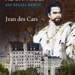 Ludovic al II-lea al Bavariei sau Regele nebun-Jean des Cars-prezentare