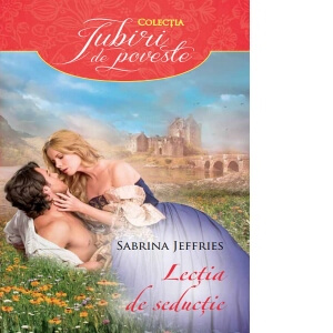 The Study of Seduction - Lecția de seducție - Sabrina Jeffries - Colecția Iubiri de poveste - Editura Litera