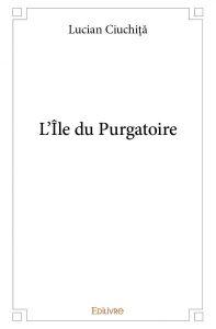 Insula Purgatoriului - L'île de Purgatoire - Lucian Ciuchiţă