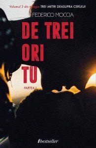 De trei ori tu- partea I - Trei metri deasupra cerului - Vol. 3, Federico Moccia-EdituraBestseller