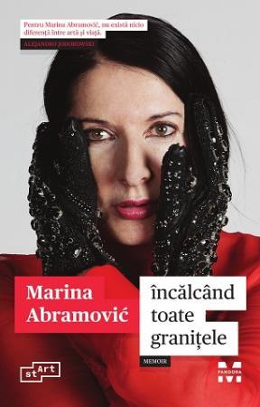 Încălcând toate graniţele. Memoir - Marina Abramović - Editura Pandora M