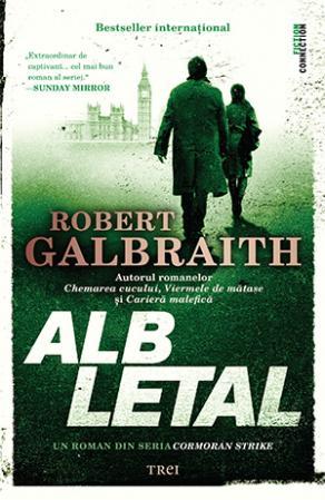 Alb letal -Robert Galbraith - Editura Trei