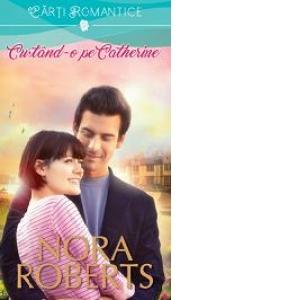 Courting Catherine - Curtând-o pe Catherine - Nora Roberts - Seria Surorile Calhoun