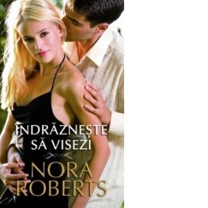 Daring to Dream - Îndrăzneşte să visezi - Nora Roberts