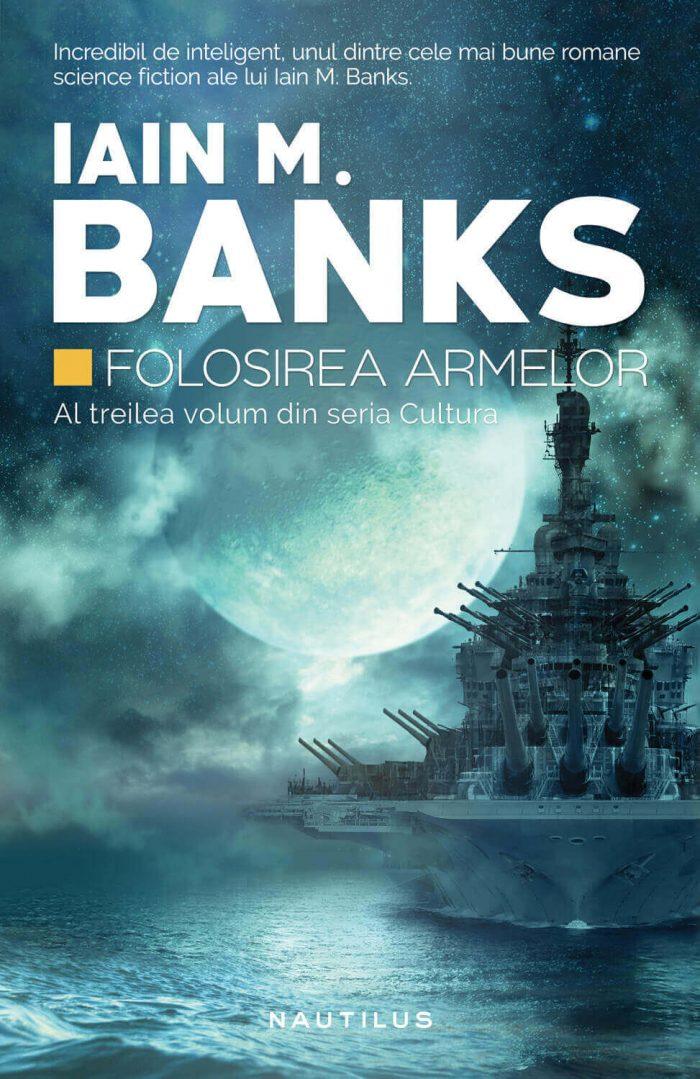 Folosirea armelor -Iain M. Banks (partea a III-a din seria Cultura) - Editura Nemira - recenzie