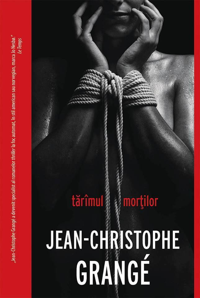 Tărîmul morților - Jean-Christophe Grangé - Editura Crime Scene Press