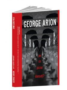 Pe ce picior dansați? George Arion