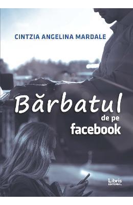 Bărbatul de pe Facebook - Cintzia Angelina Mardale