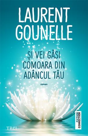 Și vei găsi comoara din adâncul tău - Laurent Gounelle