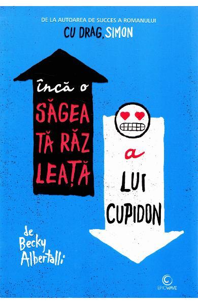Încă o săgeată răzleață a lui Cupidon - Becky Albertalli - Editura Epica