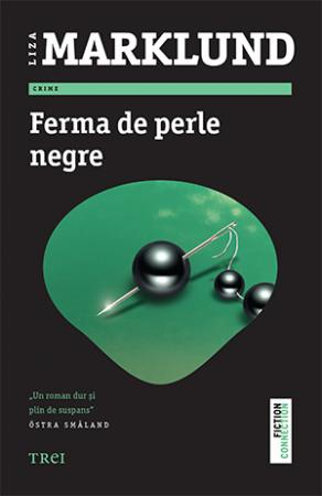 Ferma de perle negre - Liza Marklund - Editura Trei