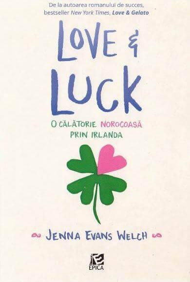 Love și luck. O călătorie norocoasă prin Irlanda - Jenna Evans Welch -Editura Epica