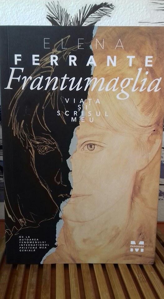 Frantumaglia. Viaţa şi scrisul meu - Elena Ferrante