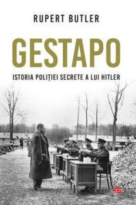 Gestapo. Istoria poliției secrete a lui HitlerRupert Butler